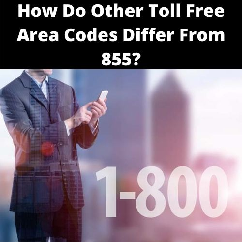 How do other toll free area codes different from 855?